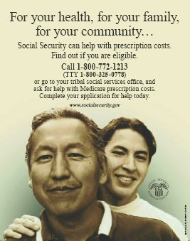 AIAN Male Poster - For your health, for your family, for your community...Social Security can help with prescription costs. Find out if you are eligible. Call 1-800-772-1213 (TTY 1-800-325-0778) or go to your tribal social services office, and ask for help with Medicare prescription costs. Complete your application for help today.